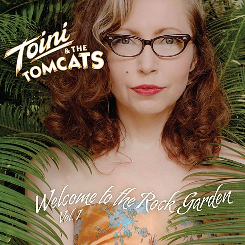 Welcome to the Rock Garden (Vol. I) by Toini & The Tomcats