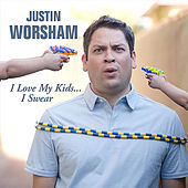 I Love My Kids...i Swear by Justin Worsham