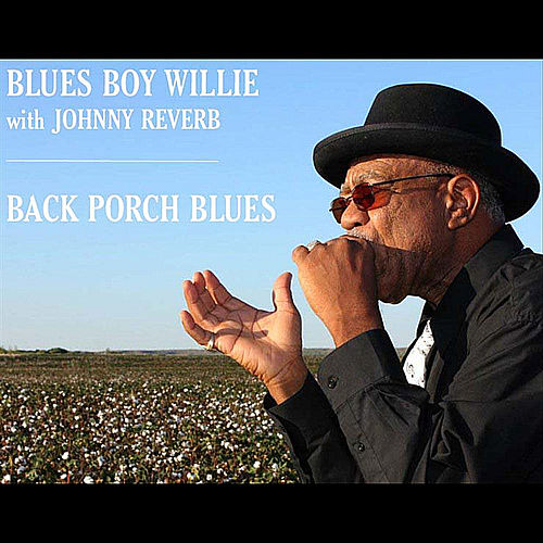 Play & Download Back Porch Blues (feat. Johnny Reverb) by Blues Boy Willie | Napster