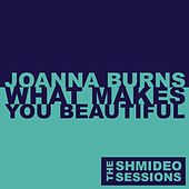 What Makes You Beautiful by Joanna Burns