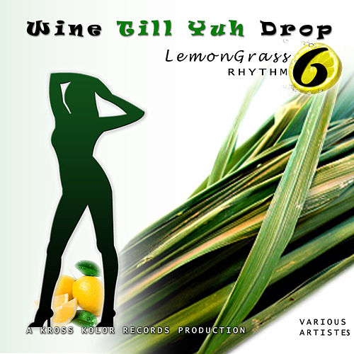Play & Download Wine Till Yuh Drop 6 by Various Artists | Napster