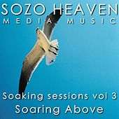 Play & Download Soaking Sessions, Vol. 3: Soaring Above by Sozo Heaven | Napster