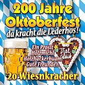 Play & Download 200 Jahre Oktoberfest - Da kracht die Lederhos'! by Various Artists | Napster