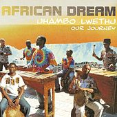 Play & Download Uhambo Lwethu - Our Journey by The African Dream | Napster