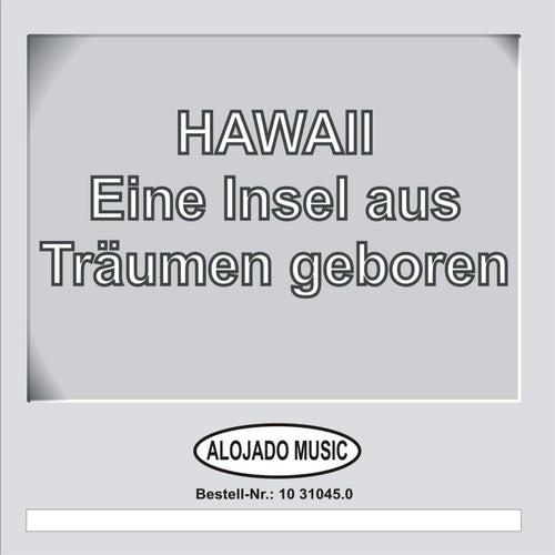 Hawaii - Eine Insel aus Träumen geboren by Various Artists