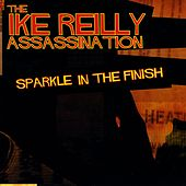 Sparkle In The Finish by The Ike Reilly Assassination