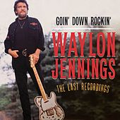 Goin' Down Rockin': The Last Recordings by Waylon Jennings