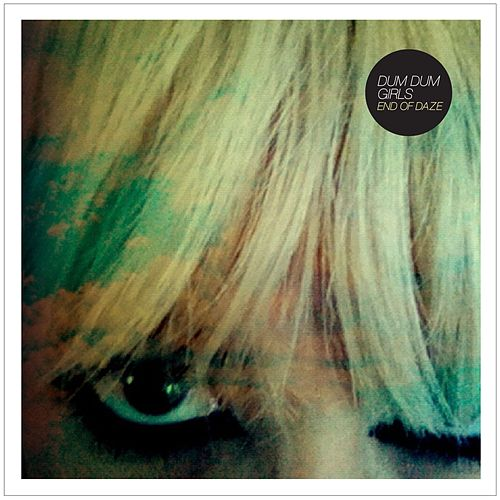 Play & Download End of Daze by Dum Dum Girls | Napster