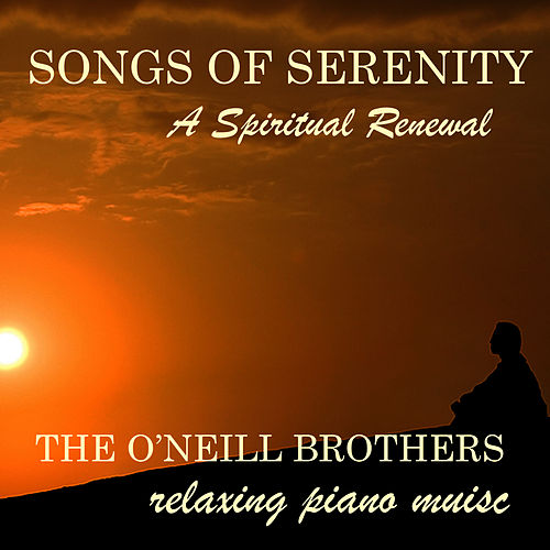 Songs of Serenity: A Spiritual Renewal by The O'Neill Brothers