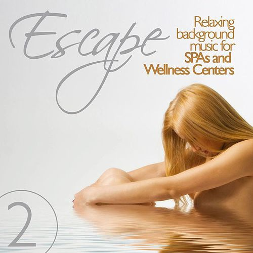 Play & Download Escape Vol. 2 Relaxing Background Music for SPAs and Wellness Centers by Various Artists | Napster