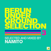 Play & Download Berlin Underground Selection 3 (Selected and Mixed By Namito) by Various Artists | Napster