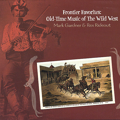 Play & Download Frontier Favorites: Old-Time Music of the Wild West by Rex Rideout | Napster