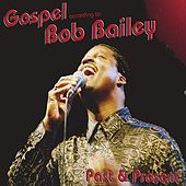 Gospel According To Bob Bailey, Past And Present by Bob Bailey