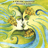 Tristan and Isolde by A Celtic Legend