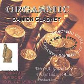 Play & Download Orgasmic by DAMION GLADNEY | Napster