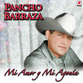 Play & Download Mi Amor y Mi Agonia by Pancho Barraza | Napster