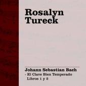Rosalyn Tureck Interpreta Bach I (El Clave Bien Temperado Libros 1 & 2) by Rosalyn Tureck
