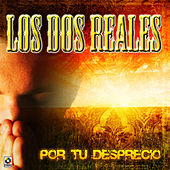 Play & Download Por Tu Desprecio by Los Dos Reales | Napster