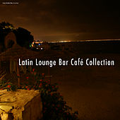 Play & Download Latin Lounge Bar Café Collection by Various Artists | Napster
