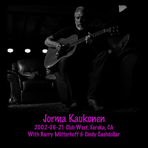 Play & Download 2002-06-21 Club West, Eureka, CA (Live) by Jorma Kaukonen | Napster
