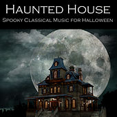 Haunted House: Spooky Classical Music for Halloween by Various Artists
