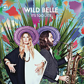 It's Too Late EP by Wild Belle
