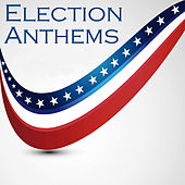 Play & Download Election Anthems by Various Artists | Napster