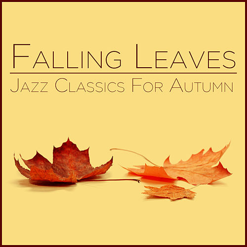 Falling Leaves: Jazz Classics for Autumn by Various Artists