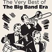 The Very Best of the Big Band Era by Various Artists