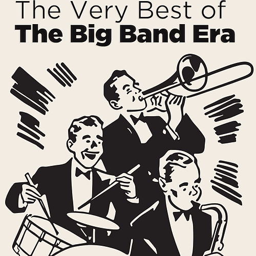 Play & Download The Very Best of the Big Band Era by Various Artists | Napster