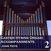 Play & Download Easter Hymns, Vol. 2 (Organ Accompaniments) by John Keys | Napster