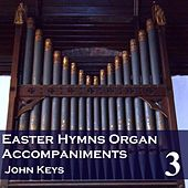 Play & Download Easter Hymns, Vol. 3 (Organ Accompaniments) by John Keys | Napster