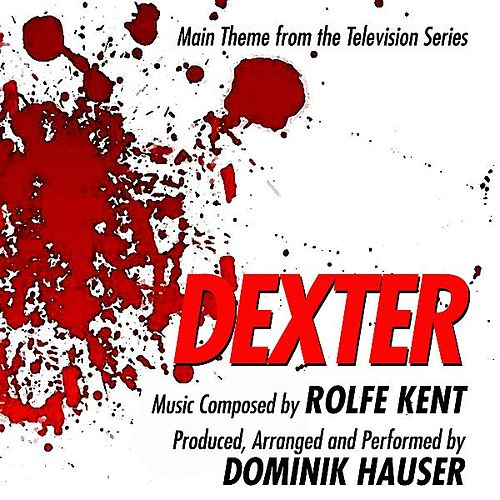 Play & Download Main Theme from the TV Series 'Dexter' By Rolfe Kent by Dominik Hauser | Napster