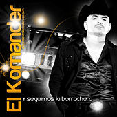 Play & Download Y Seguimos La Borrachera by El Komander | Napster