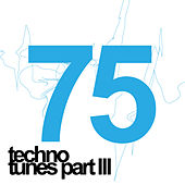 75 Techno Tunes, Vol.03 by Various Artists