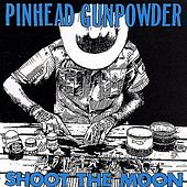 Play & Download Shoot the Moon by Pinhead Gunpowder | Napster