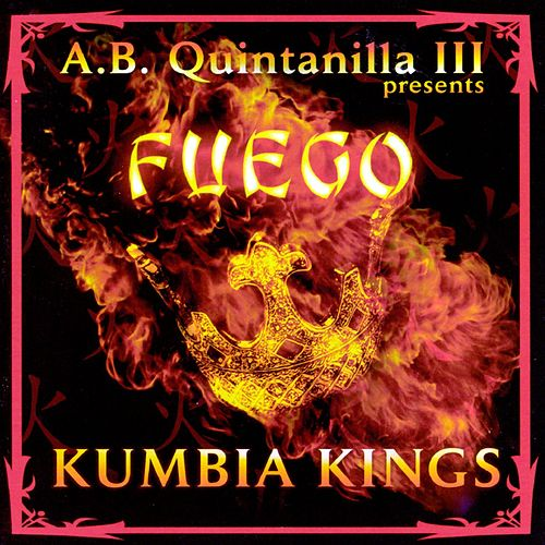 Play & Download Fuego by A.B. Quintanilla Y Los Kumbia Kings | Napster