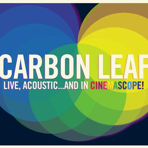Play & Download Live, Acoustic...and in Cinemascope! by Carbon Leaf | Napster