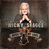 Music to My Ears by Ricky Skaggs