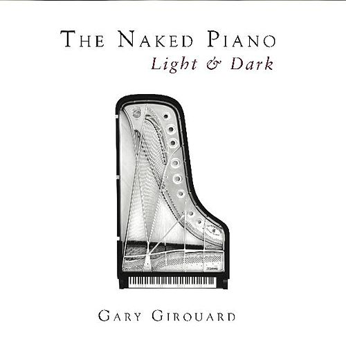 Play & Download The Naked Piano - Light & Dark by Gary Girouard | Napster