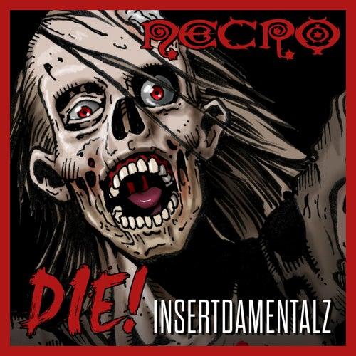 DIE!: Insertdamentalz by Necro