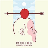 When Will Then Be Now by Project Trio
