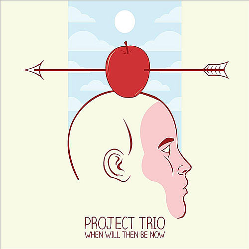 Play & Download When Will Then Be Now by Project Trio | Napster