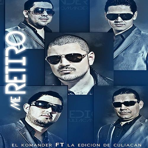 Play & Download Me Retiro (feat. La Edicion De Culiacan) by El Komander | Napster