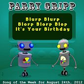 Play & Download Blurp Blurp Blorp Blorp Blop It's Your Birthday by Parry Gripp | Napster