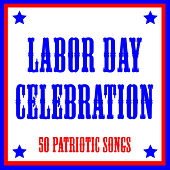 Play & Download Labor Day Celebration: 50 Patriotic Songs by Various Artists | Napster