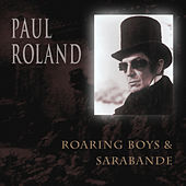 Play & Download Roaring Boys & Sarabande by Paul Roland | Napster