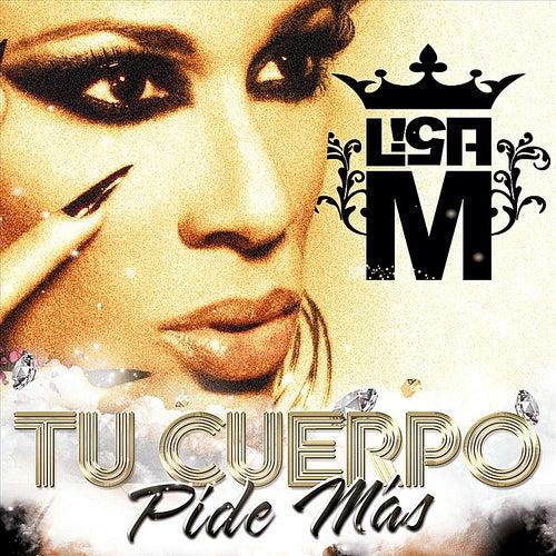 Tu Cuerpo Pide Mas by Lisa M
