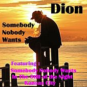 Play & Download Somebody Nobody Wants by Dion | Napster