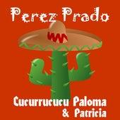 Cucurrucucu Paloma by Perez Prado